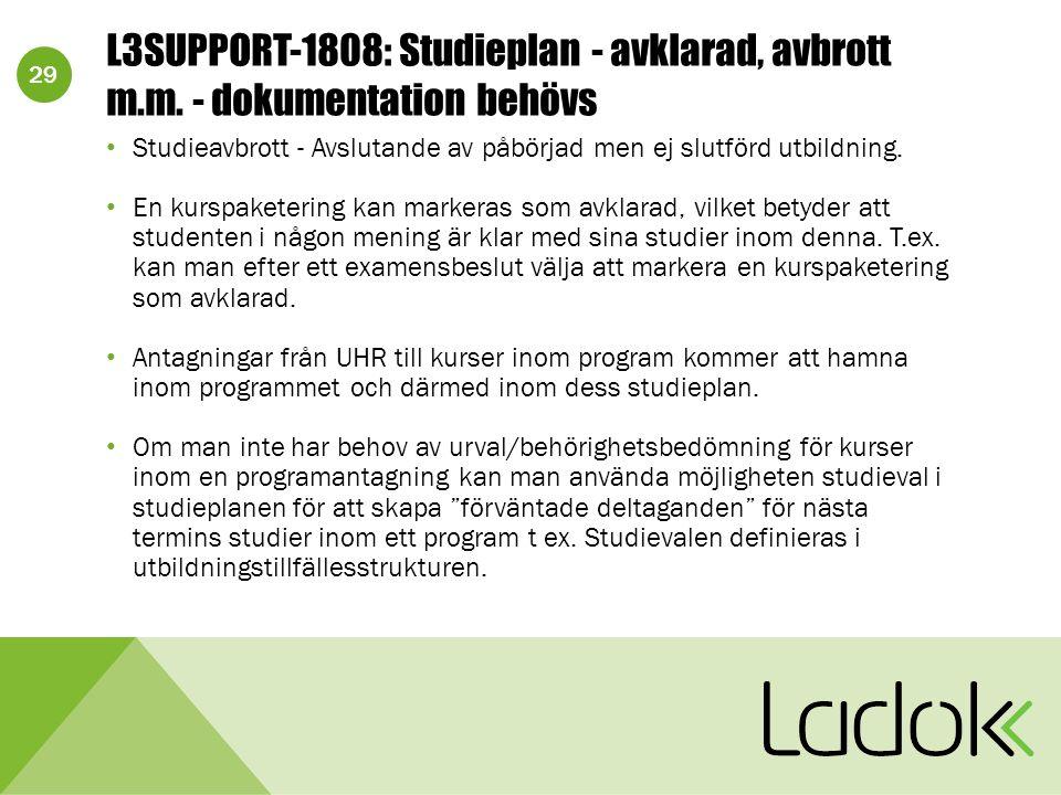 29 L3SUPPORT-1808: Studieplan - avklarad, avbrott m.m. - dokumentation behövs Studieavbrott - Avslutande av påbörjad men ej slutförd utbildning. En ku