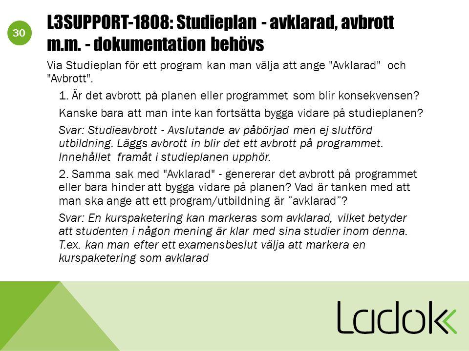 30 L3SUPPORT-1808: Studieplan - avklarad, avbrott m.m. - dokumentation behövs Via Studieplan för ett program kan man välja att ange