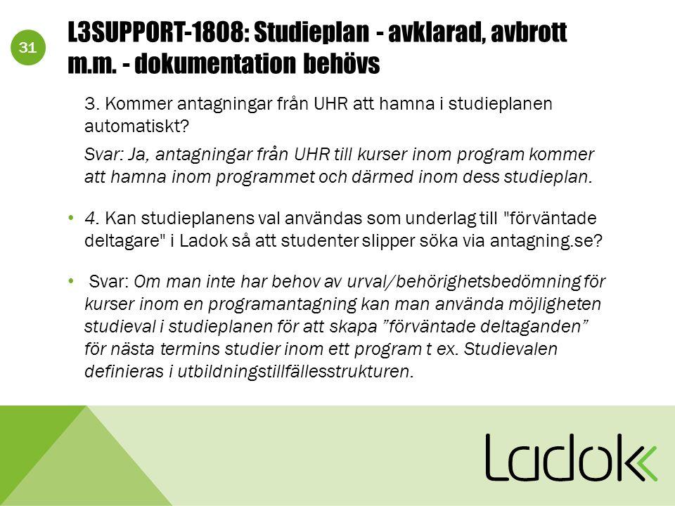 31 L3SUPPORT-1808: Studieplan - avklarad, avbrott m.m. - dokumentation behövs 3. Kommer antagningar från UHR att hamna i studieplanen automatiskt? Sva