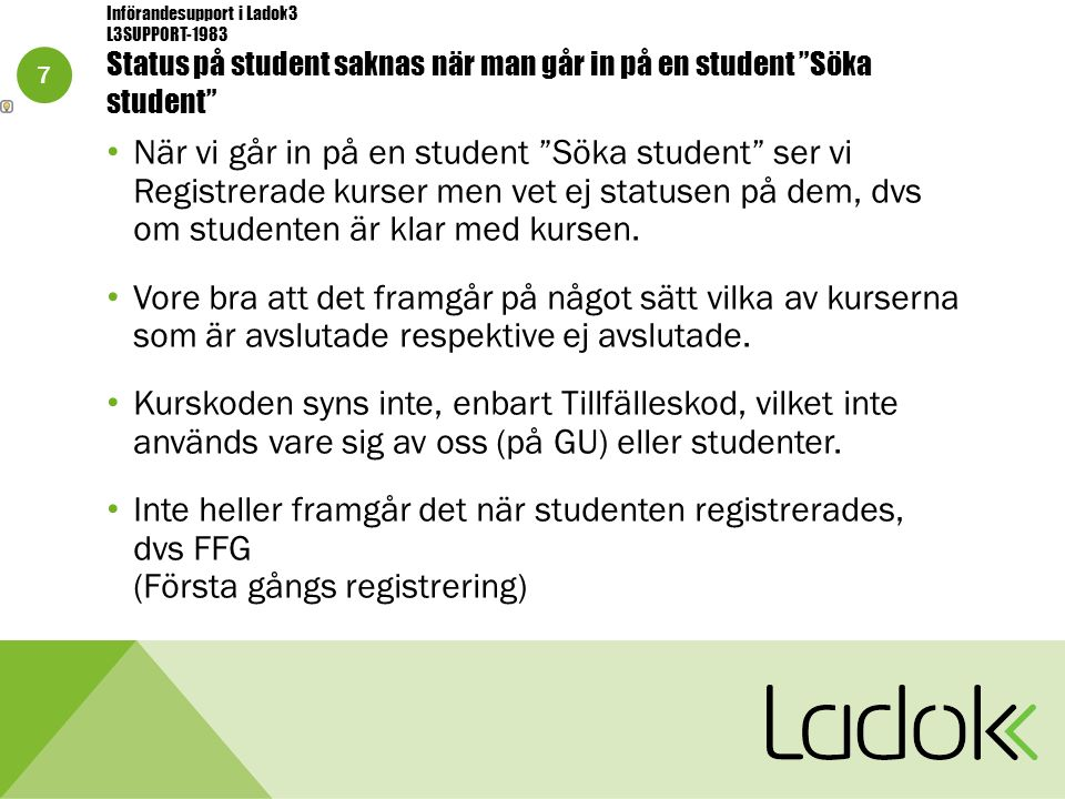 """7 Införandesupport i Ladok3 L3SUPPORT-1983 Status på student saknas när man går in på en student """"Söka student"""" När vi går in på en student """"Söka stud"""