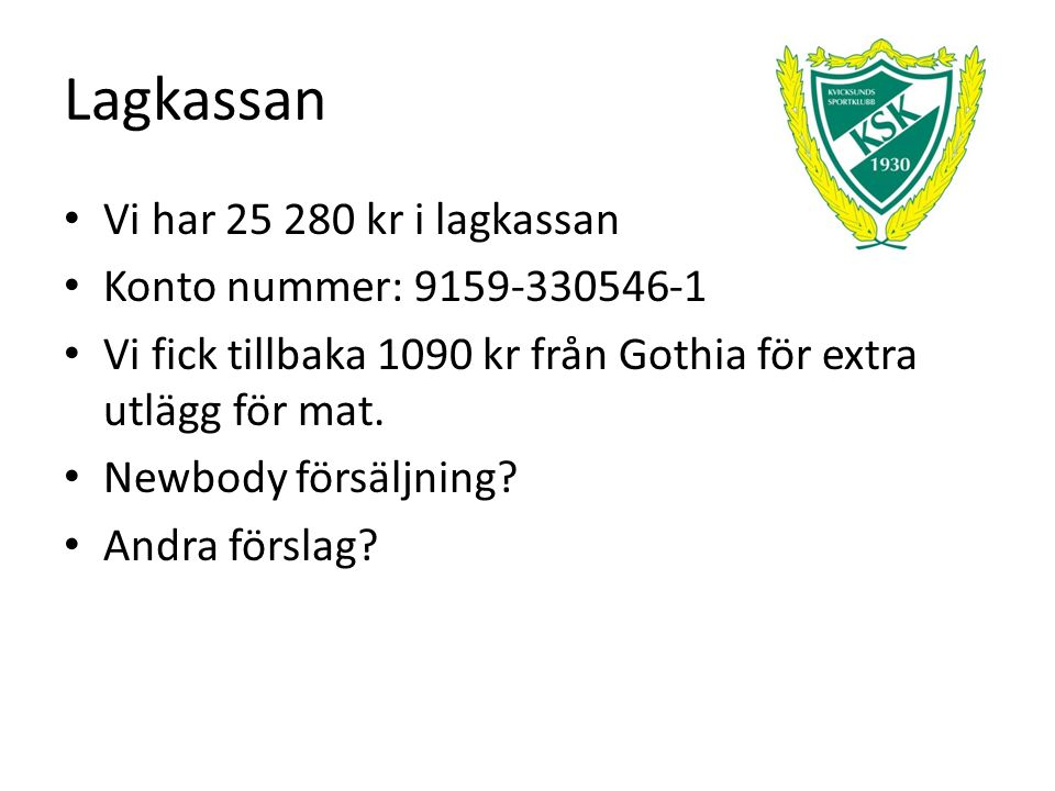 Lagkassan Vi har 25 280 kr i lagkassan Konto nummer: 9159-330546-1 Vi fick tillbaka 1090 kr från Gothia för extra utlägg för mat.