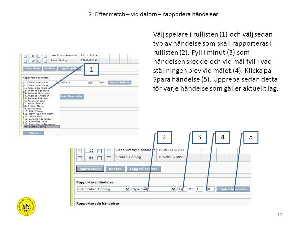 10 Välj spelare i rullisten (1) och välj sedan typ av händelse som skall rapporteras i rullisten (2).