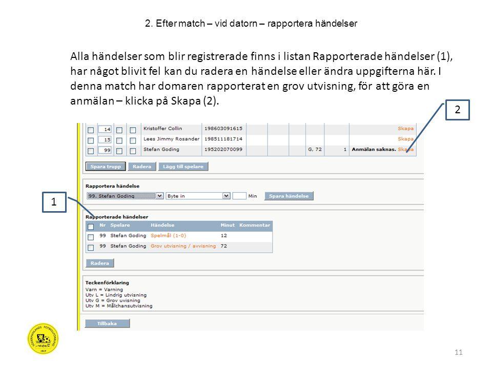 11 Alla händelser som blir registrerade finns i listan Rapporterade händelser (1), har något blivit fel kan du radera en händelse eller ändra uppgifterna här.
