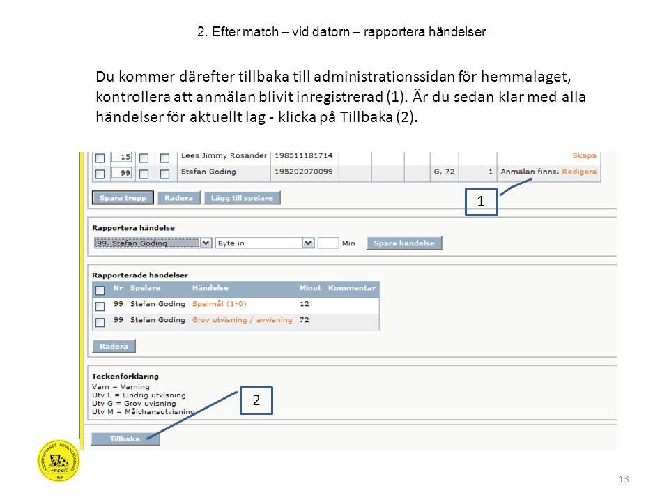 13 Du kommer därefter tillbaka till administrationssidan för hemmalaget, kontrollera att anmälan blivit inregistrerad (1).