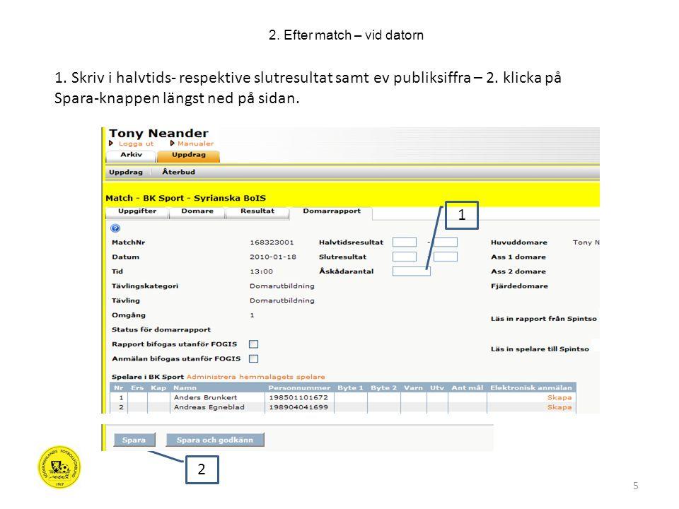 6 2.Efter match – vid datorn – administrera spelare Klicka på 1.
