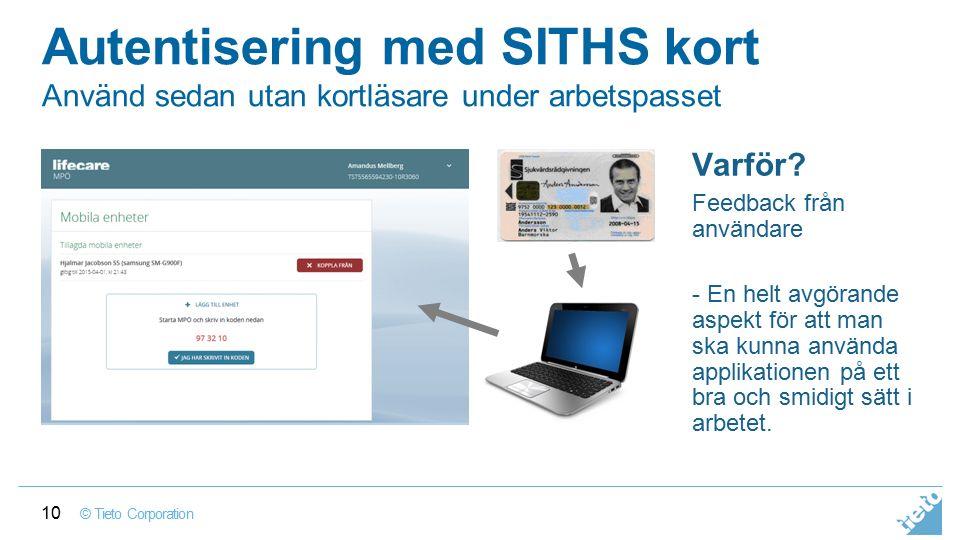 © Tieto Corporation Internal Autentisering med SITHS kort Använd sedan utan kortläsare under arbetspasset Varför? Feedback från användare - En helt av