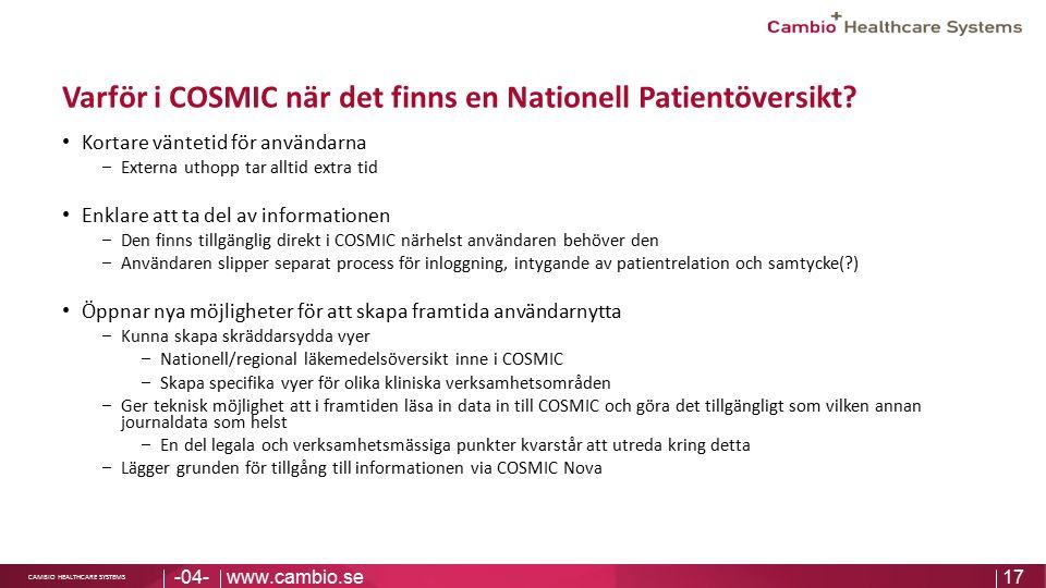 Sv CAMBIO HEALTHCARE SYSTEMS Varför i COSMIC när det finns en Nationell Patientöversikt? Kortare väntetid för användarna − Externa uthopp tar alltid e