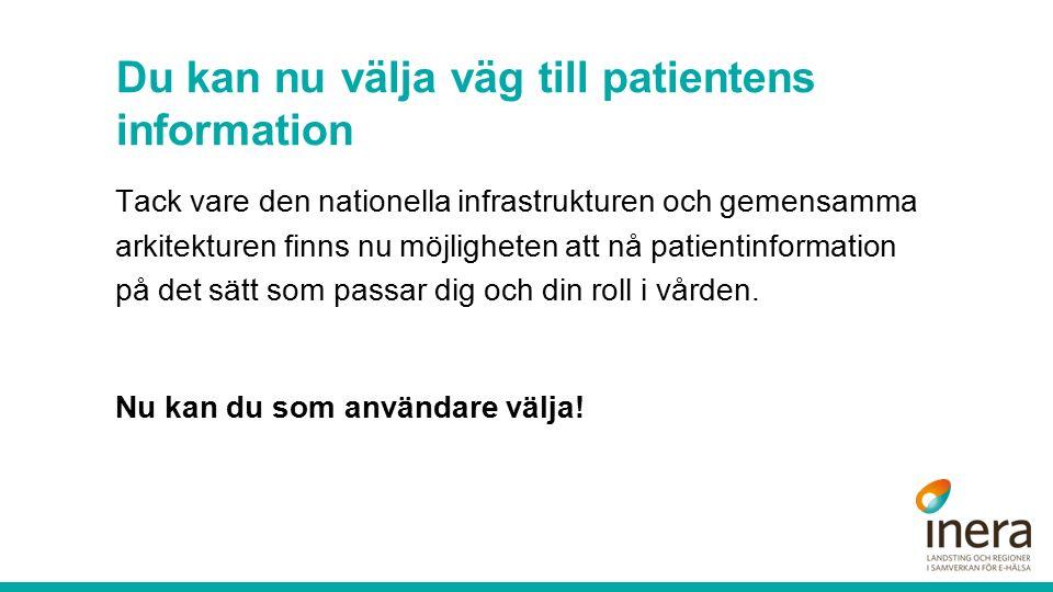 Du kan nu välja väg till patientens information Tack vare den nationella infrastrukturen och gemensamma arkitekturen finns nu möjligheten att nå patientinformation på det sätt som passar dig och din roll i vården.
