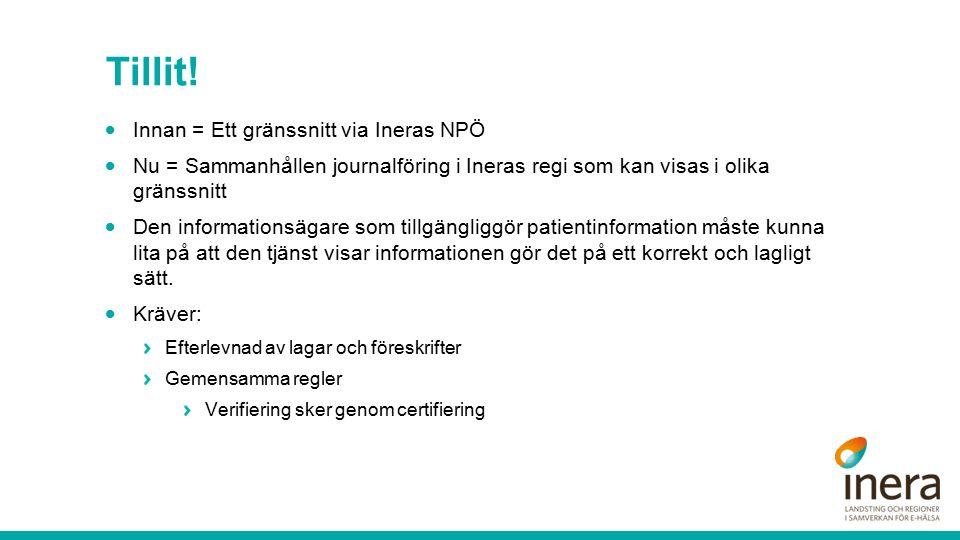 Tillit!  Innan = Ett gränssnitt via Ineras NPÖ  Nu = Sammanhållen journalföring i Ineras regi som kan visas i olika gränssnitt  Den informationsäga