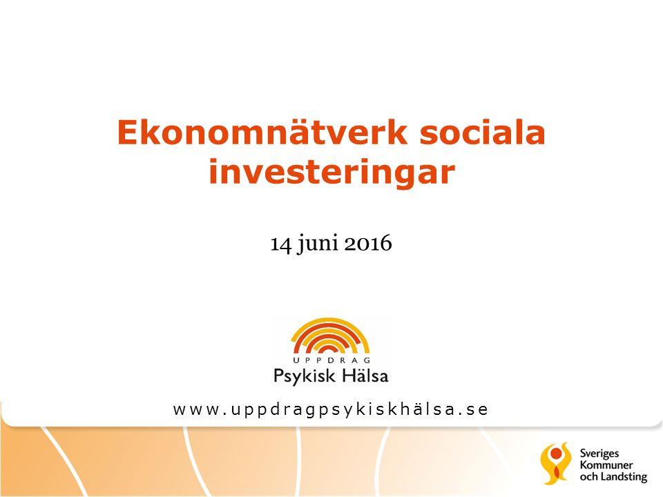 Ekonomnätverk sociala investeringar 14 juni 2016 www.uppdragpsykiskhälsa.se