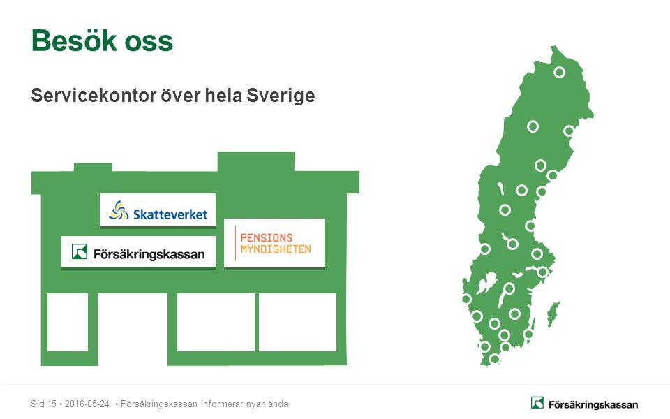 Sid 15 2016-05-24 Försäkringskassan informerar nyanlända Besök oss Servicekontor över hela Sverige