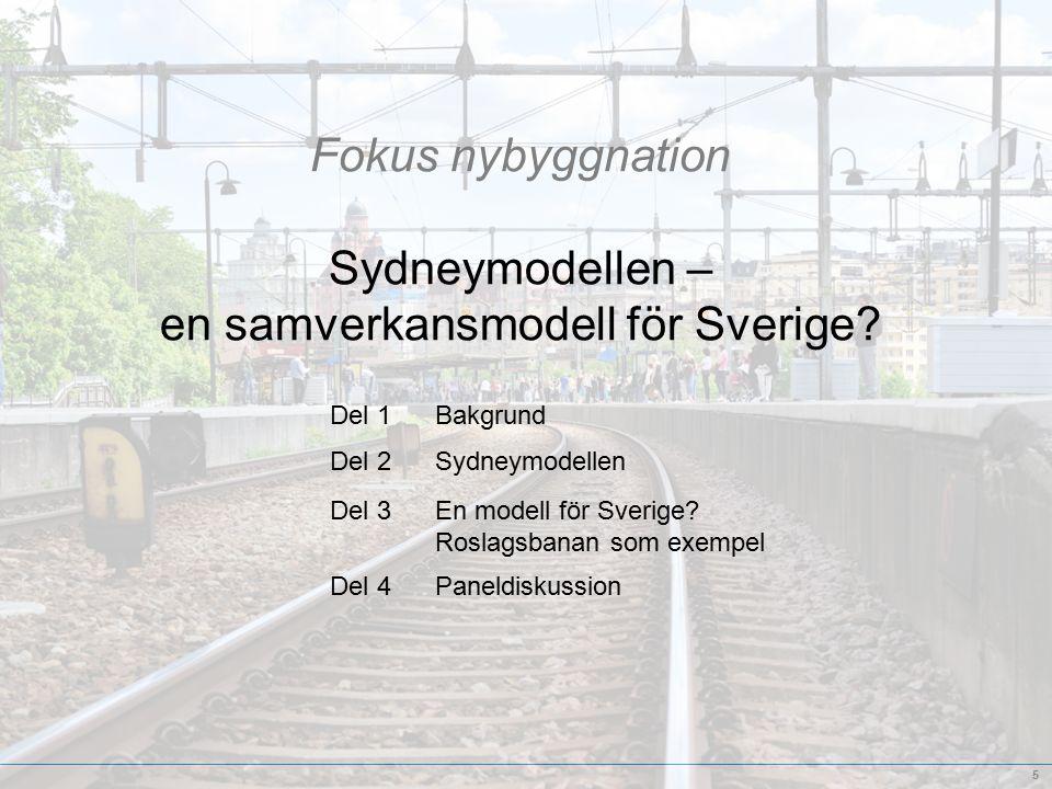 5 Del 1Bakgrund Fokus nybyggnation Sydneymodellen – en samverkansmodell för Sverige.