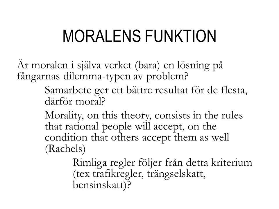 MORALENS FUNKTION Är moralen i själva verket (bara) en lösning på fångarnas dilemma-typen av problem.