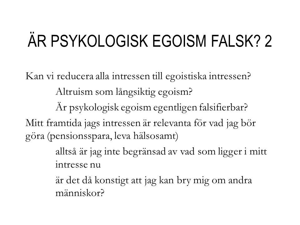 ÄR PSYKOLOGISK EGOISM FALSK. 2 Kan vi reducera alla intressen till egoistiska intressen.