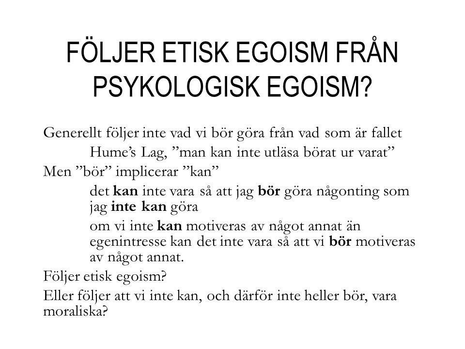 FÖLJER ETISK EGOISM FRÅN PSYKOLOGISK EGOISM.