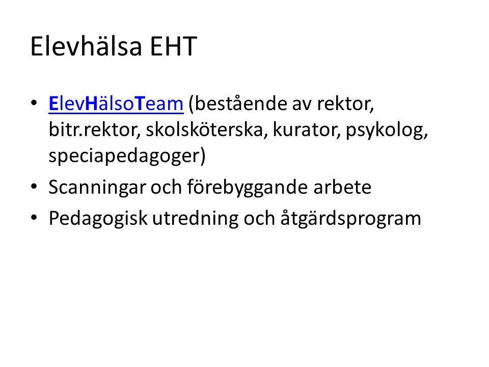 Elevhälsa EHT ElevHälsoTeam (bestående av rektor, bitr.rektor, skolsköterska, kurator, psykolog, speciapedagoger) ElevHälsoTeam Scanningar och förebyggande arbete Pedagogisk utredning och åtgärdsprogram