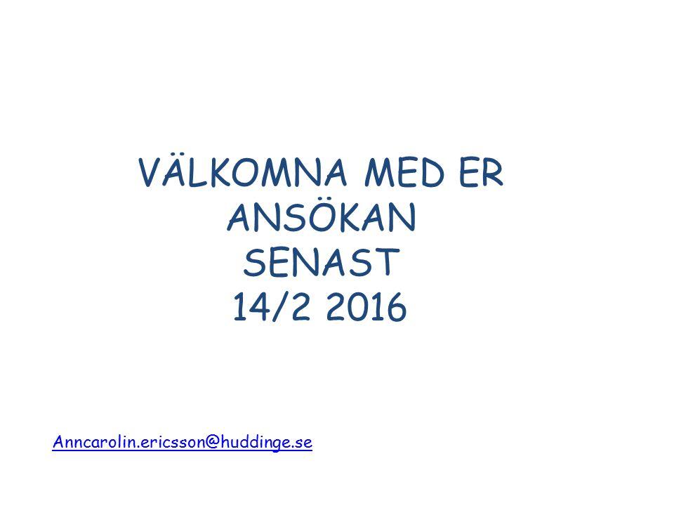 VÄLKOMNA MED ER ANSÖKAN SENAST 14/2 2016 Anncarolin.ericsson@huddinge.se
