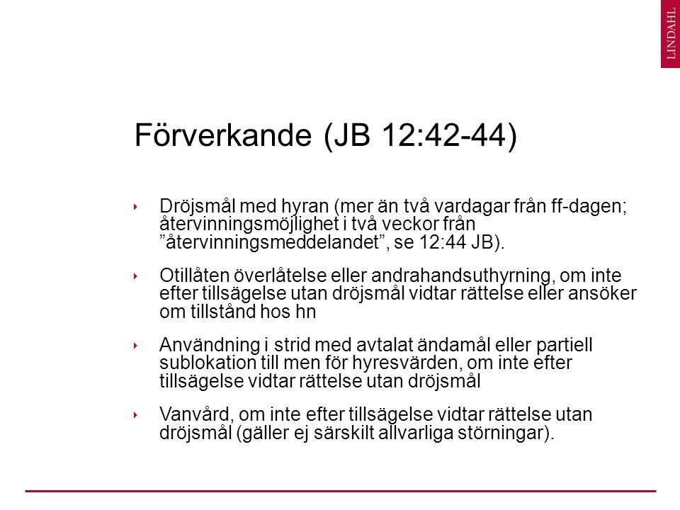 Förverkande (JB 12:42-44)  Dröjsmål med hyran (mer än två vardagar från ff-dagen; återvinningsmöjlighet i två veckor från återvinningsmeddelandet , se 12:44 JB).