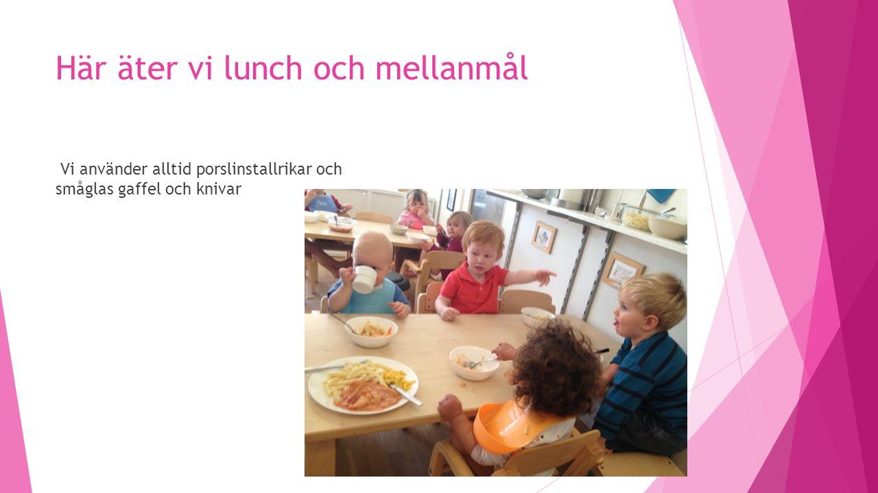 Här äter vi lunch och mellanmål Vi använder alltid porslinstallrikar och småglas gaffel och knivar