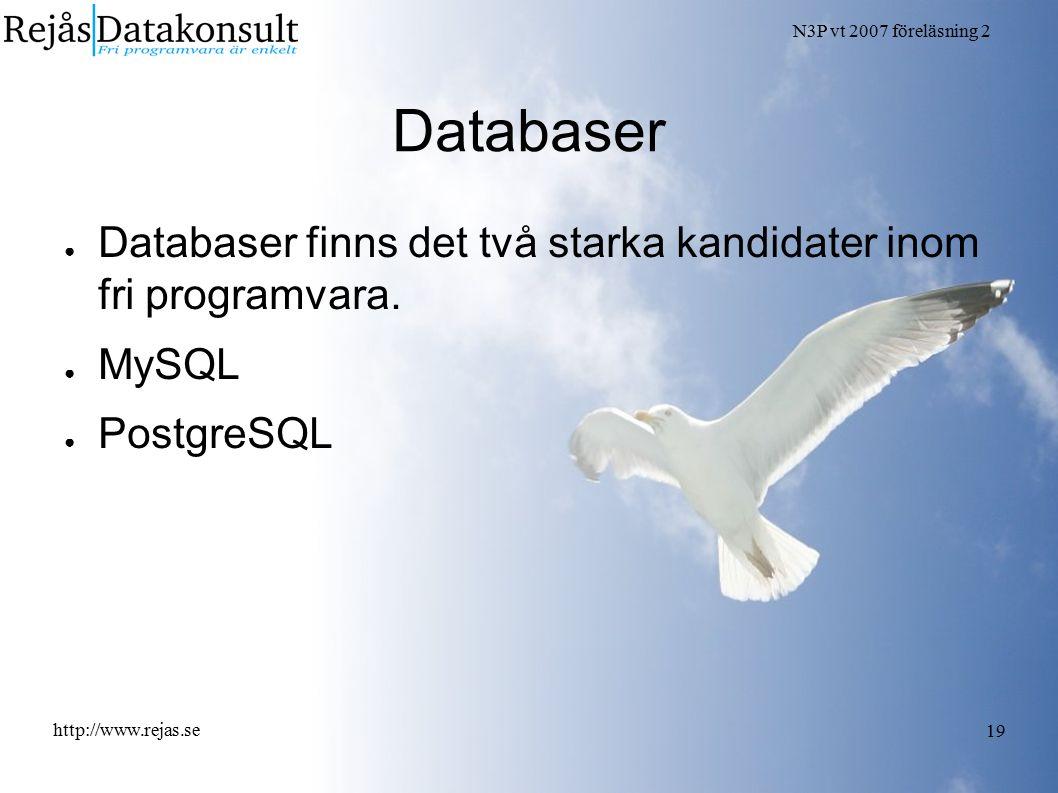 N3P vt 2007 föreläsning 2 http://www.rejas.se 19 Databaser ● Databaser finns det två starka kandidater inom fri programvara. ● MySQL ● PostgreSQL