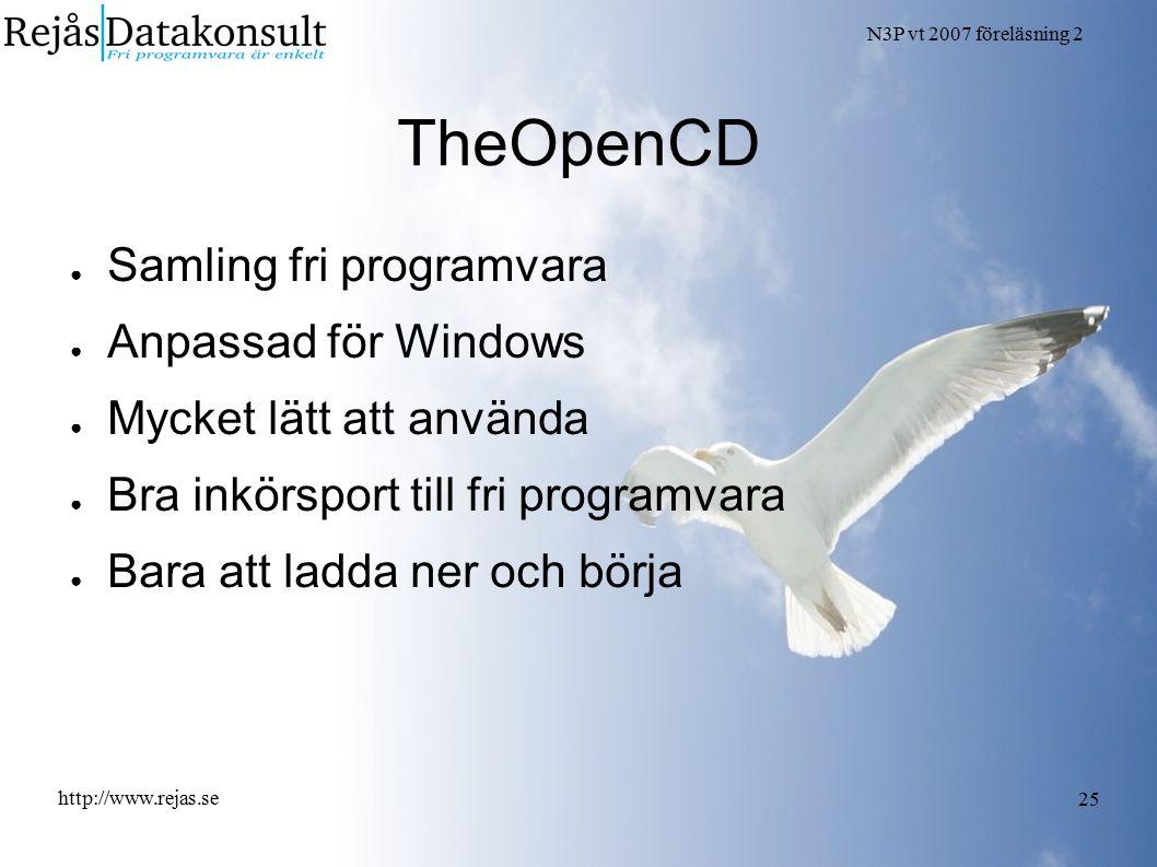 N3P vt 2007 föreläsning 2 http://www.rejas.se 25 TheOpenCD ● Samling fri programvara ● Anpassad för Windows ● Mycket lätt att använda ● Bra inkörsport