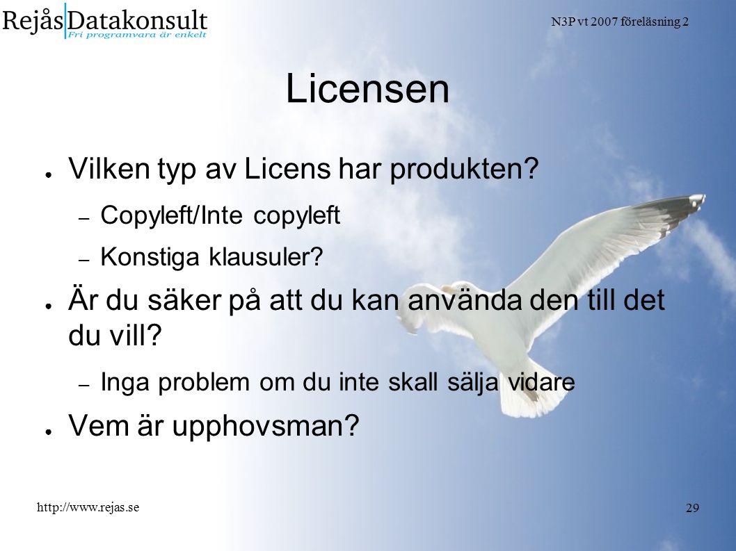 N3P vt 2007 föreläsning 2 http://www.rejas.se 29 Licensen ● Vilken typ av Licens har produkten? – Copyleft/Inte copyleft – Konstiga klausuler? ● Är du