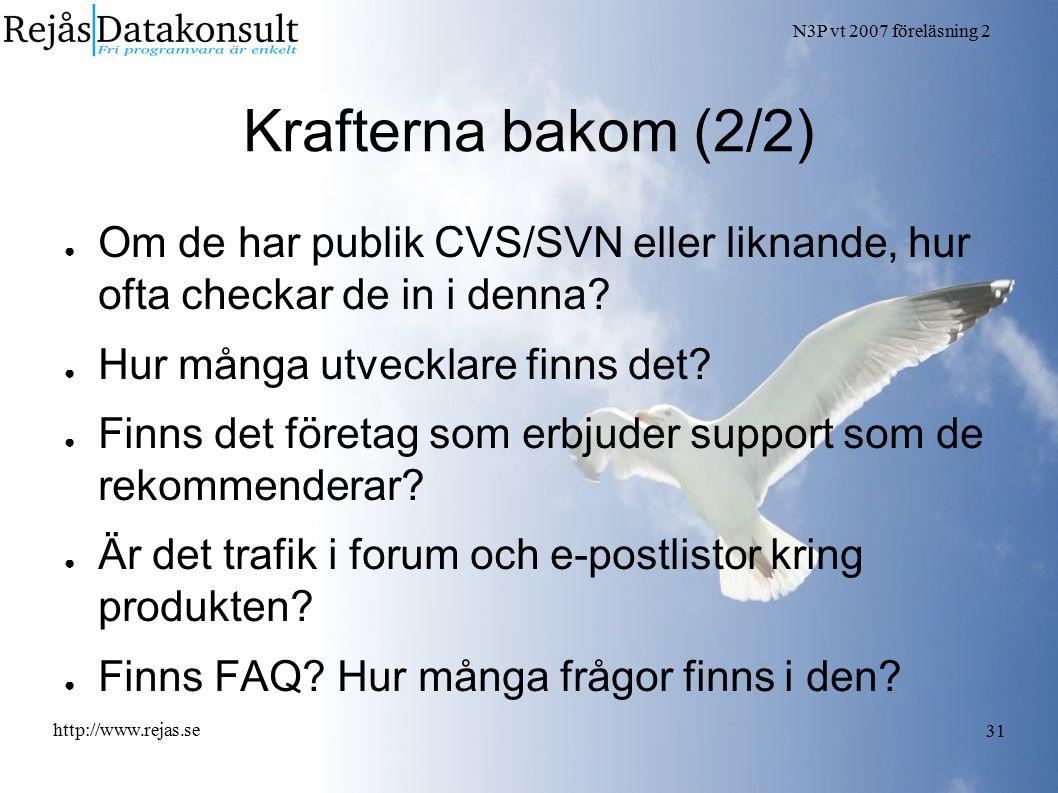 N3P vt 2007 föreläsning 2 http://www.rejas.se 31 Krafterna bakom (2/2) ● Om de har publik CVS/SVN eller liknande, hur ofta checkar de in i denna.