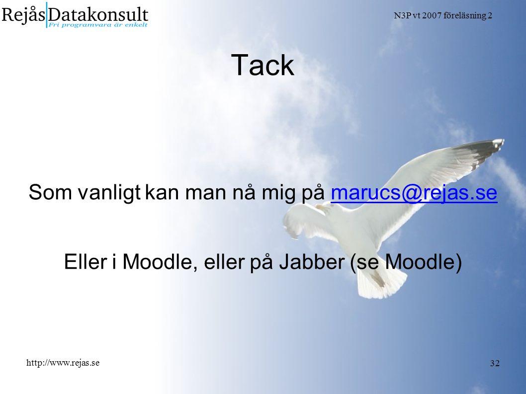 N3P vt 2007 föreläsning 2 http://www.rejas.se 32 Tack Som vanligt kan man nå mig på marucs@rejas.semarucs@rejas.se Eller i Moodle, eller på Jabber (se