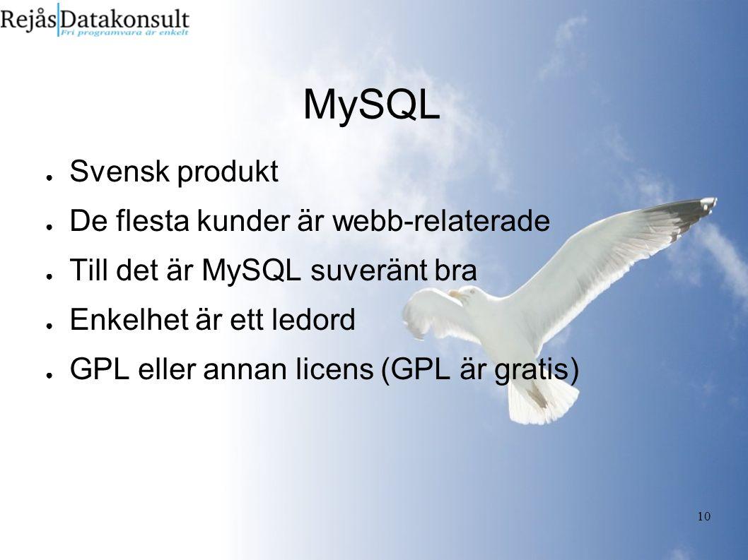 10 MySQL ● Svensk produkt ● De flesta kunder är webb-relaterade ● Till det är MySQL suveränt bra ● Enkelhet är ett ledord ● GPL eller annan licens (GPL är gratis)