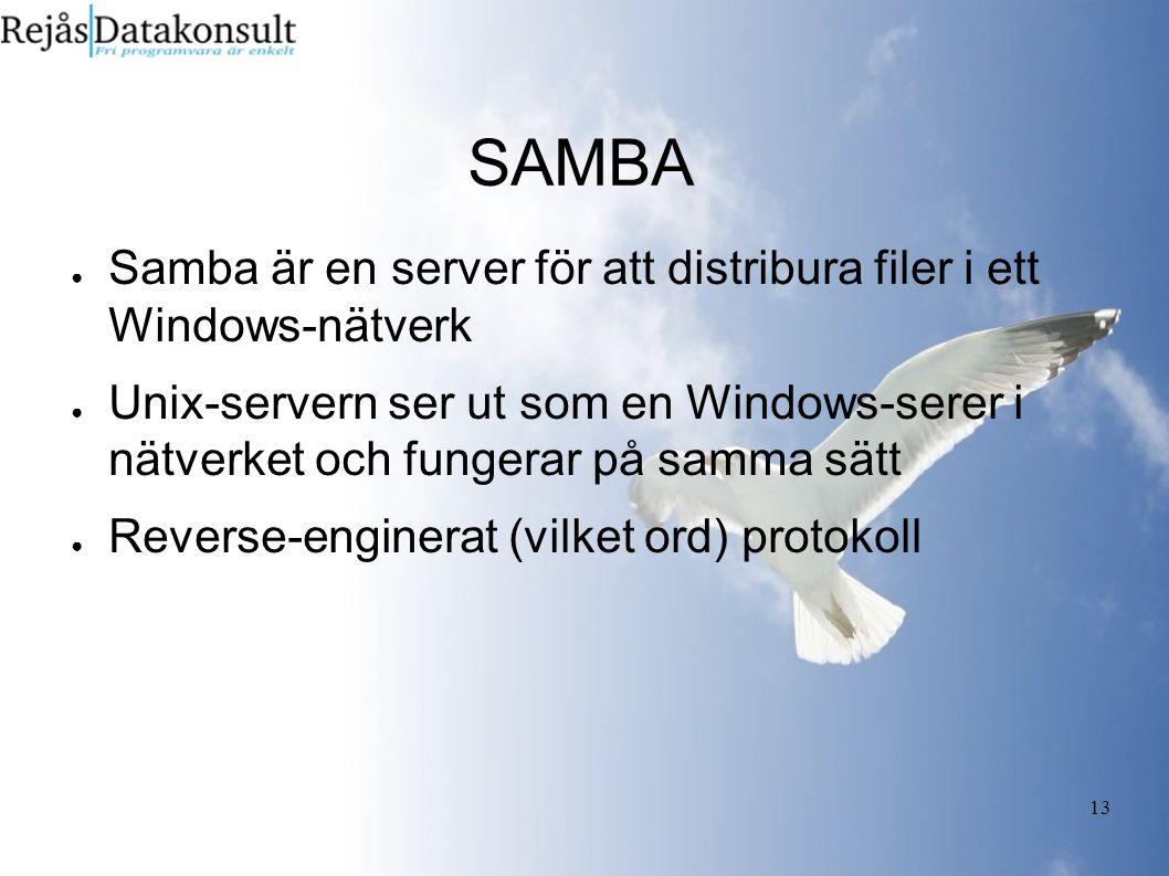 13 SAMBA ● Samba är en server för att distribura filer i ett Windows-nätverk ● Unix-servern ser ut som en Windows-serer i nätverket och fungerar på samma sätt ● Reverse-enginerat (vilket ord) protokoll
