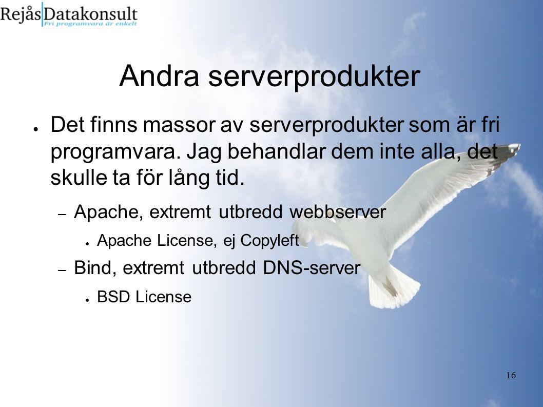 16 Andra serverprodukter ● Det finns massor av serverprodukter som är fri programvara.
