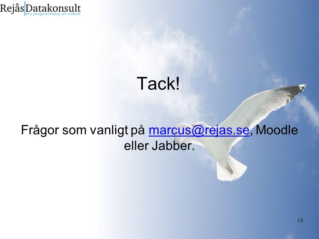 18 Tack! Frågor som vanligt på marcus@rejas.se, Moodle eller Jabber.marcus@rejas.se