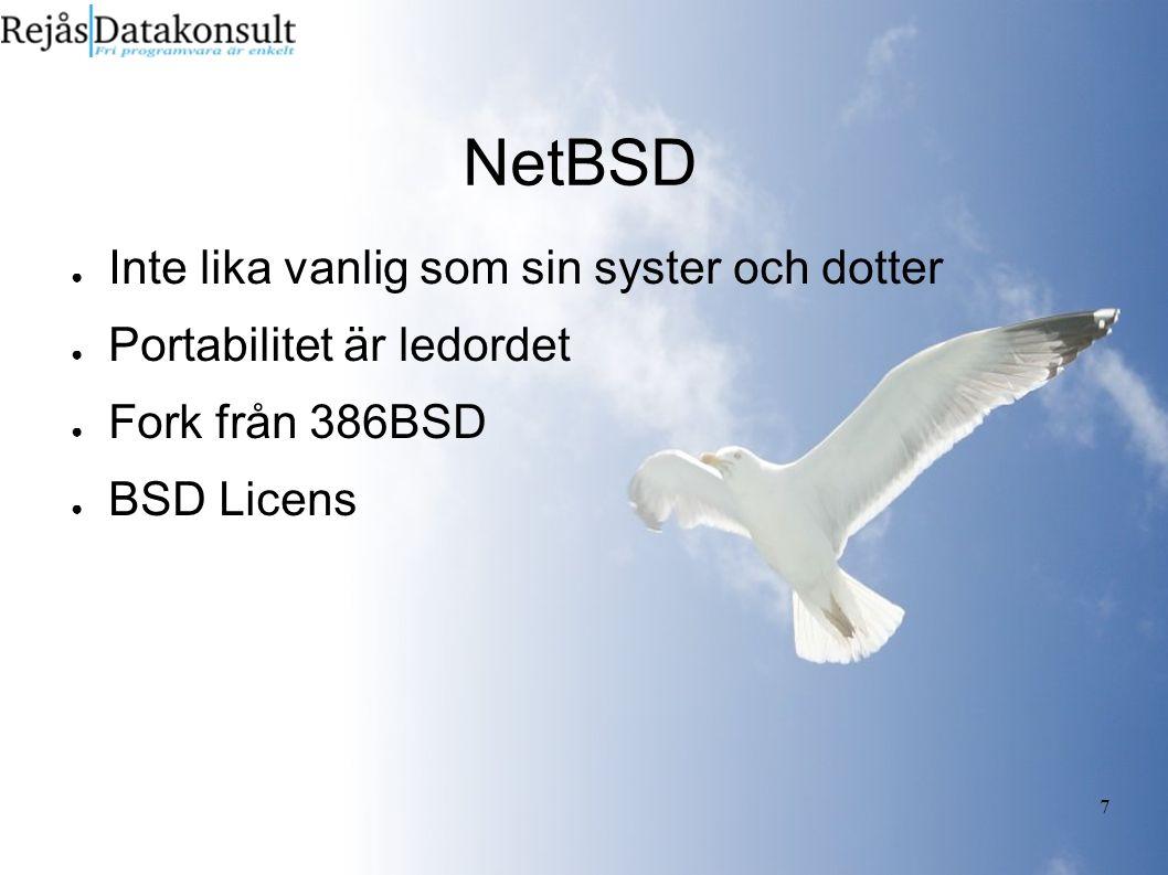7 NetBSD ● Inte lika vanlig som sin syster och dotter ● Portabilitet är ledordet ● Fork från 386BSD ● BSD Licens