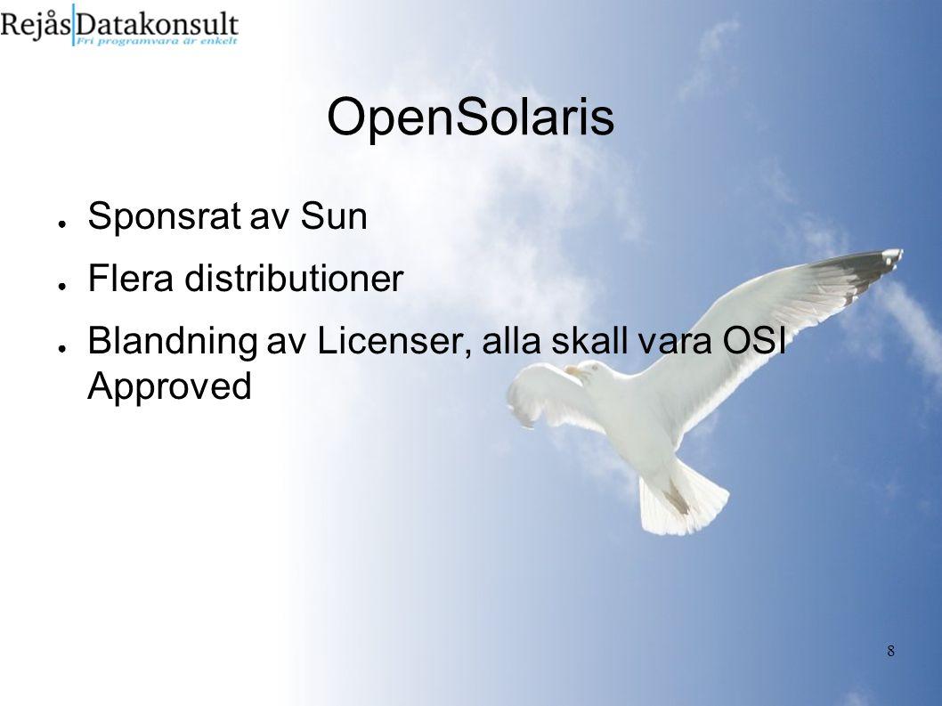 8 OpenSolaris ● Sponsrat av Sun ● Flera distributioner ● Blandning av Licenser, alla skall vara OSI Approved