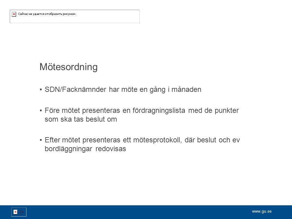 www.gu.se Mötesordning SDN/Facknämnder har möte en gång i månaden Före mötet presenteras en fördragningslista med de punkter som ska tas beslut om Efter mötet presenteras ett mötesprotokoll, där beslut och ev bordläggningar redovisas