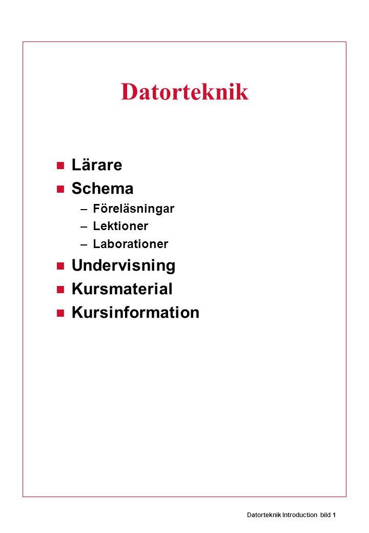 Datorteknik Introduction bild 1 Datorteknik Lärare Schema –Föreläsningar –Lektioner –Laborationer Undervisning Kursmaterial Kursinformation