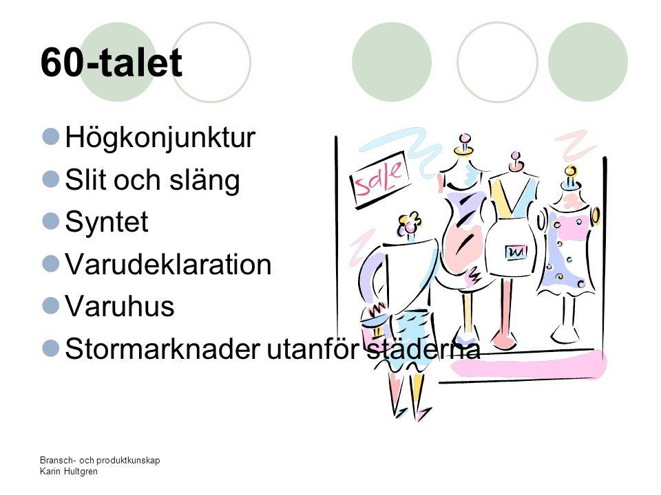 Bransch- och produktkunskap Karin Hultgren 60-talet Högkonjunktur Slit och släng Syntet Varudeklaration Varuhus Stormarknader utanför städerna