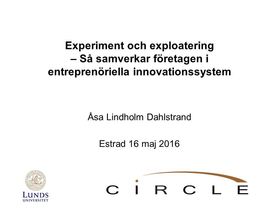 Experiment och exploatering – Så samverkar företagen i entreprenöriella innovationssystem Åsa Lindholm Dahlstrand Estrad 16 maj 2016