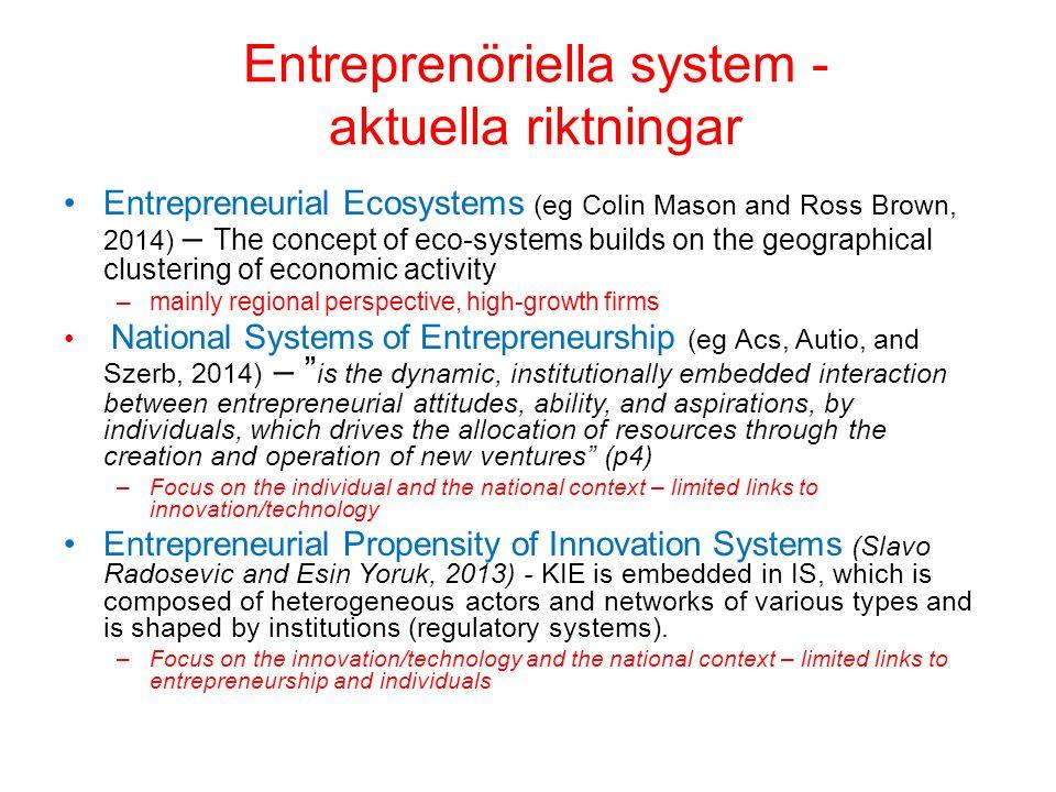 Entreprenöriella innovationssystem: Strukturella element och processer Aktörer, t ex: –Företag (stora, små, non- profit, nykomlingar, väletablerade etc) –Universitet och forskningsorganisationer, –Publika organ, –organisationer (inkl support organisationer som inkubatorer) –venture capital (och andra finansiella aktörer) –Individer (entreprenörer, forskare, inventors, managers erc) Agerande och interaktion, t ex –nätverk –Informellt och formellt –Experimenterande –Avknoppning –Förvärv Institutioner, t ex –Kultur, normer, lagar, regleringar, rutiner –Politiska systemet, utbildningssystemet, patent villkor, arbetsmarknads villkor etc –Informellt och formellt