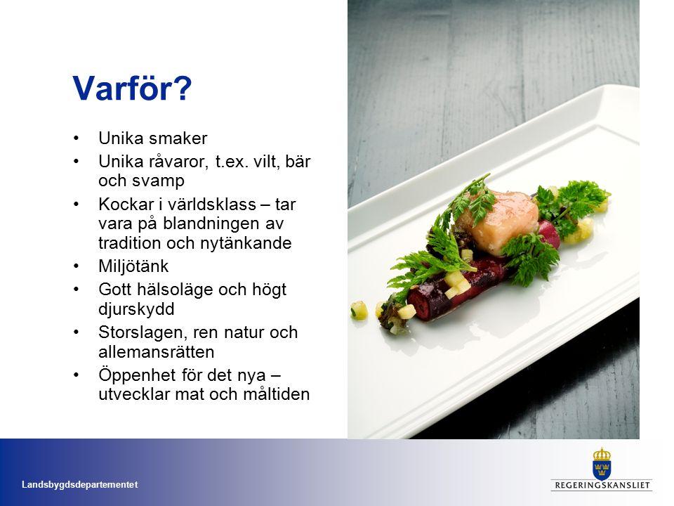 Landsbygdsdepartementet Varför. Unika smaker Unika råvaror, t.ex.