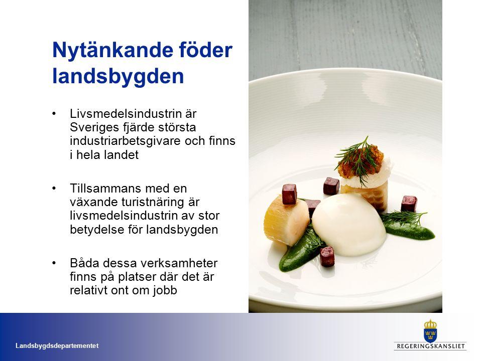 Landsbygdsdepartementet Nytänkande föder landsbygden Livsmedelsindustrin är Sveriges fjärde största industriarbetsgivare och finns i hela landet Tillsammans med en växande turistnäring är livsmedelsindustrin av stor betydelse för landsbygden Båda dessa verksamheter finns på platser där det är relativt ont om jobb