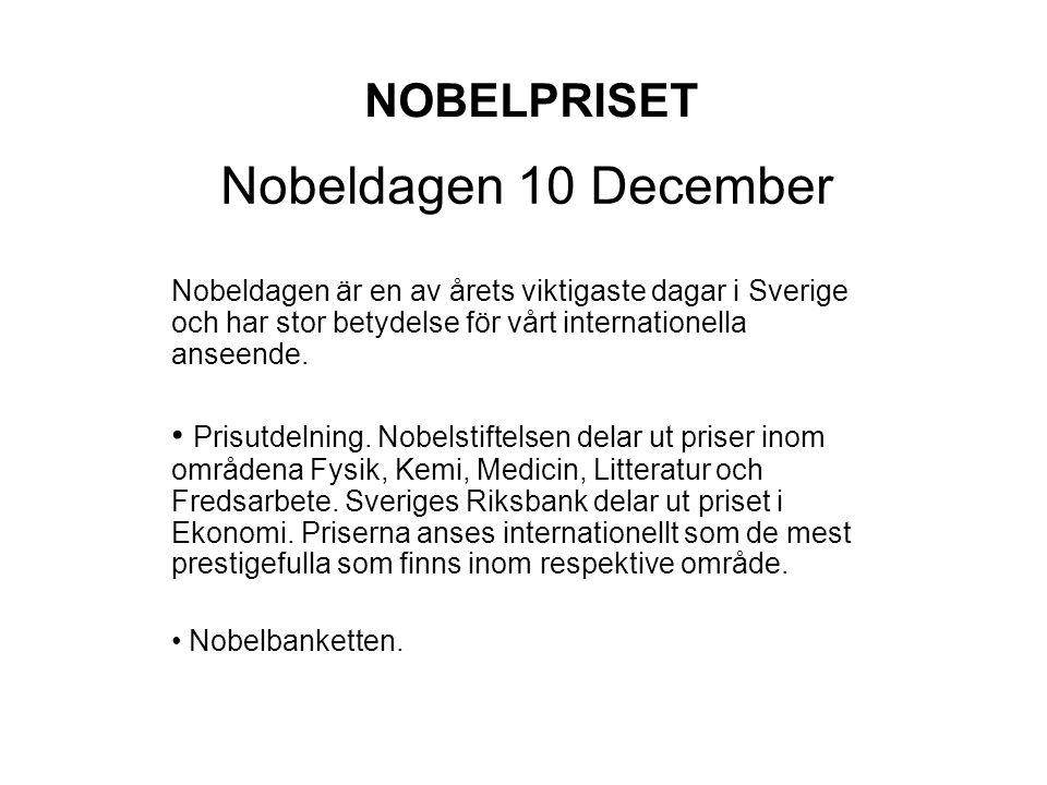 NOBELPRISET Nobeldagen 10 December Nobeldagen är en av årets viktigaste dagar i Sverige och har stor betydelse för vårt internationella anseende.