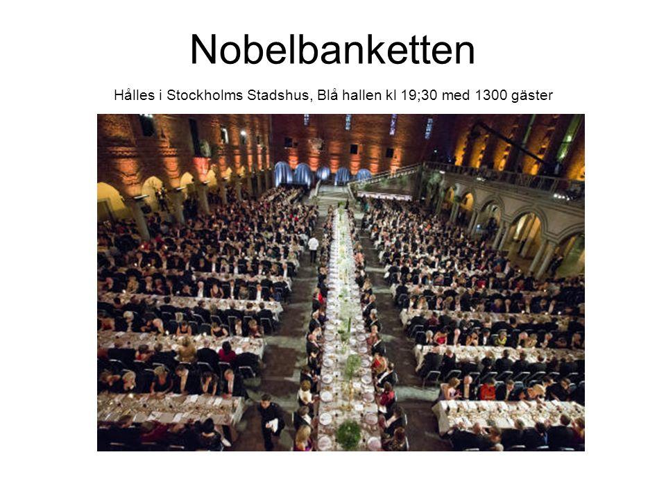 Nobelbanketten Hålles i Stockholms Stadshus, Blå hallen kl 19;30 med 1300 gäster