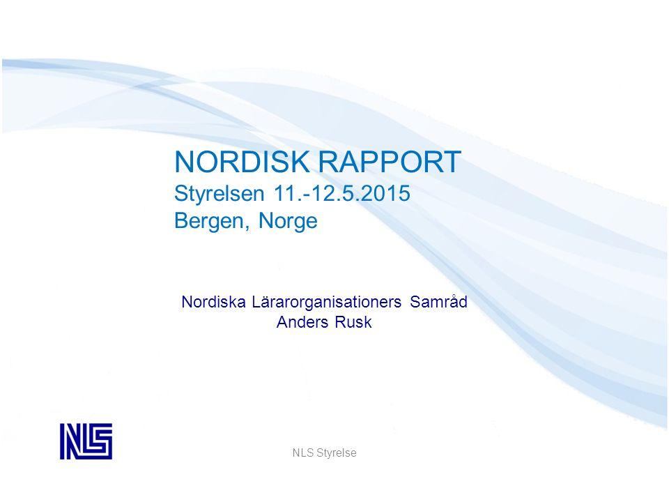 NLS Styrelse NORDISK RAPPORT Styrelsen 11.-12.5.2015 Bergen, Norge Nordiska Lärarorganisationers Samråd Anders Rusk