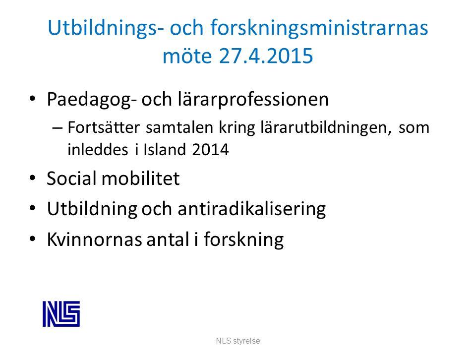 Utbildnings- och forskningsministrarnas möte 27.4.2015 Paedagog- och lärarprofessionen – Fortsätter samtalen kring lärarutbildningen, som inleddes i Island 2014 Social mobilitet Utbildning och antiradikalisering Kvinnornas antal i forskning NLS styrelse