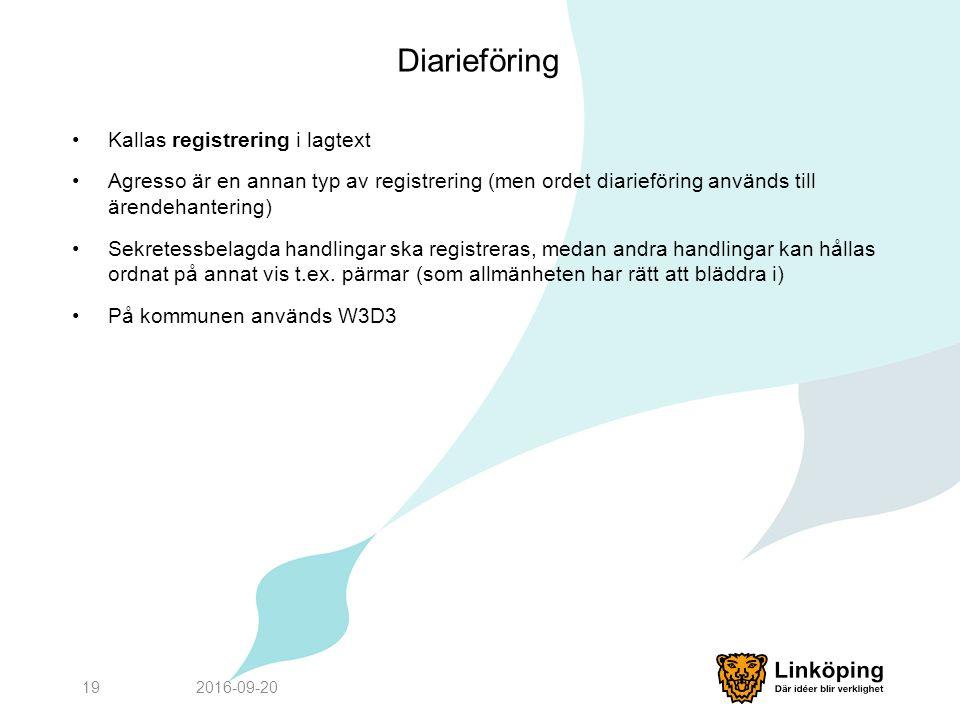 Diarieföring Kallas registrering i lagtext Agresso är en annan typ av registrering (men ordet diarieföring används till ärendehantering) Sekretessbelagda handlingar ska registreras, medan andra handlingar kan hållas ordnat på annat vis t.ex.