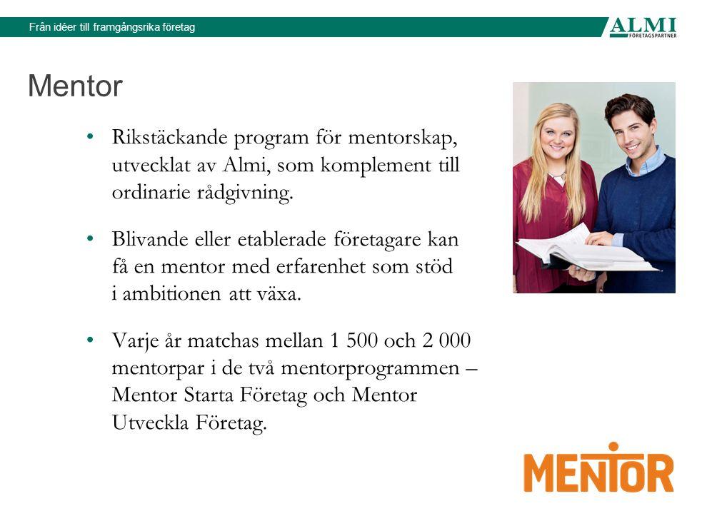 Från idéer till framgångsrika företag Mentor Rikstäckande program för mentorskap, utvecklat av Almi, som komplement till ordinarie rådgivning.