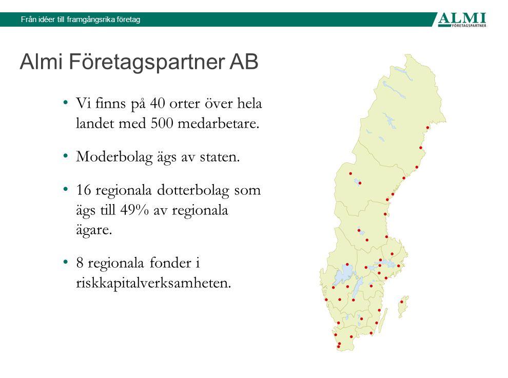 Från idéer till framgångsrika företag Almi Företagspartner AB Vi finns på 40 orter över hela landet med 500 medarbetare.