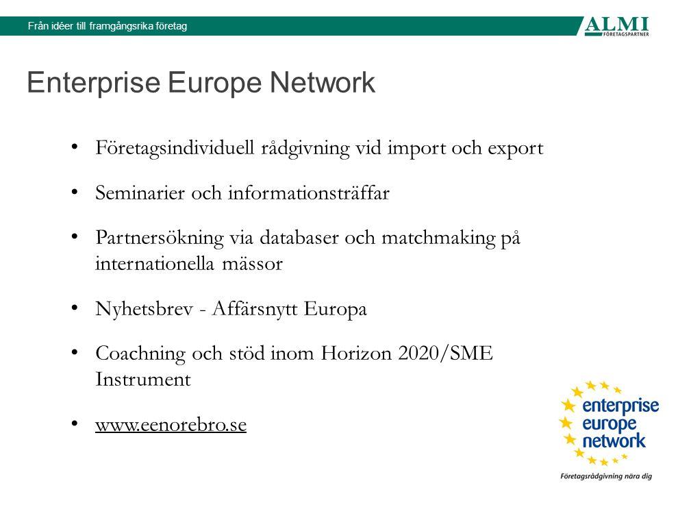 Från idéer till framgångsrika företag Företagsindividuell rådgivning vid import och export Seminarier och informationsträffar Partnersökning via databaser och matchmaking på internationella mässor Nyhetsbrev - Affärsnytt Europa Coachning och stöd inom Horizon 2020/SME Instrument www.eenorebro.se Enterprise Europe Network