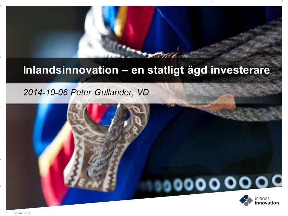 GUIDES MITTEN x FRAMSIDA MED FOTO OCH TEXT Inlandsinnovation – en statligt ägd investerare 1 2014-10-07 2014-10-06 Peter Gullander, VD